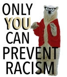 Only You Can Prevent Racism; Digital Image by Amanda K Gross
